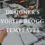 Our Designers Reveal Their Favorite Blogger Templates