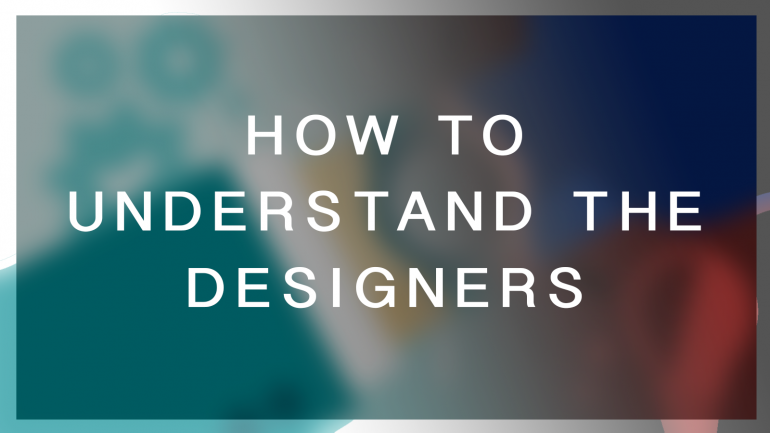 UNDERSTAND THE DESIGNERS